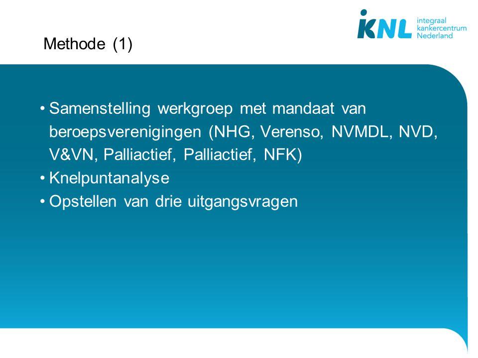 Methode (1) Samenstelling werkgroep met mandaat van beroepsverenigingen (NHG, Verenso, NVMDL, NVD, V&VN, Palliactief, Palliactief, NFK) Knelpuntanalys