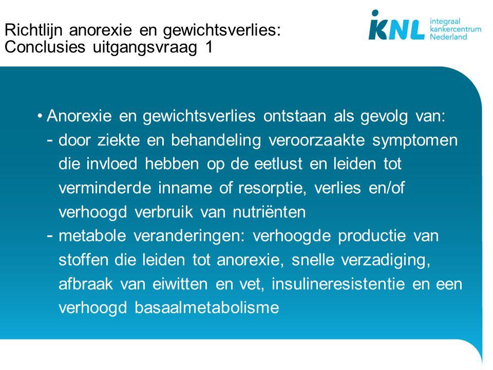 Richtlijn anorexie en gewichtsverlies: Conclusies uitgangsvraag 1 Anorexie en gewichtsverlies ontstaan als gevolg van: - door ziekte en behandeling ve