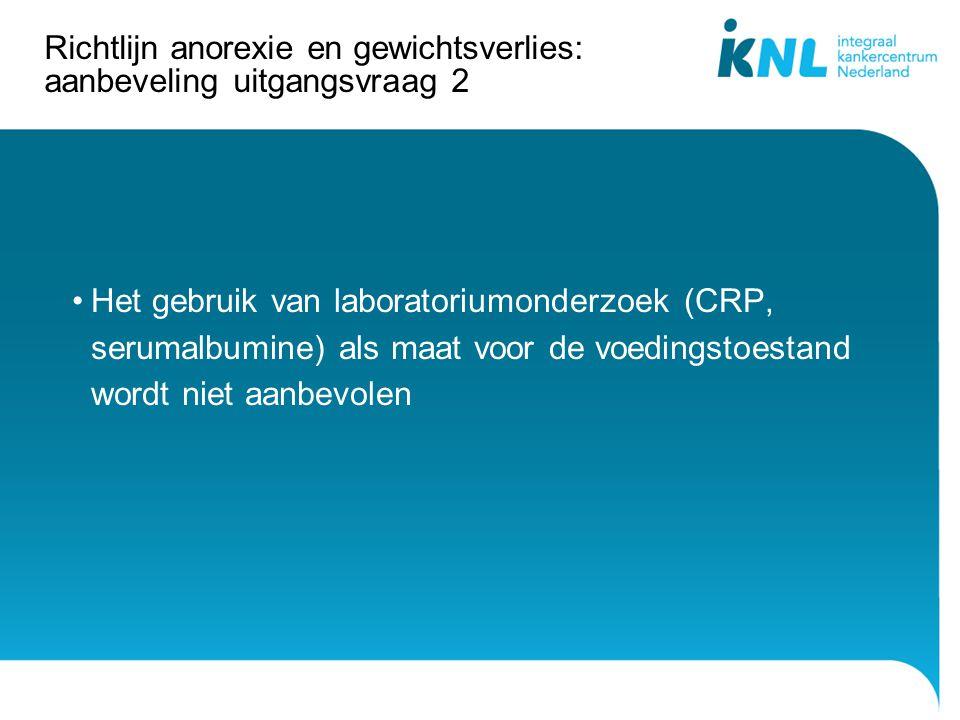 Richtlijn anorexie en gewichtsverlies: aanbeveling uitgangsvraag 2 Het gebruik van laboratoriumonderzoek (CRP, serumalbumine) als maat voor de voeding