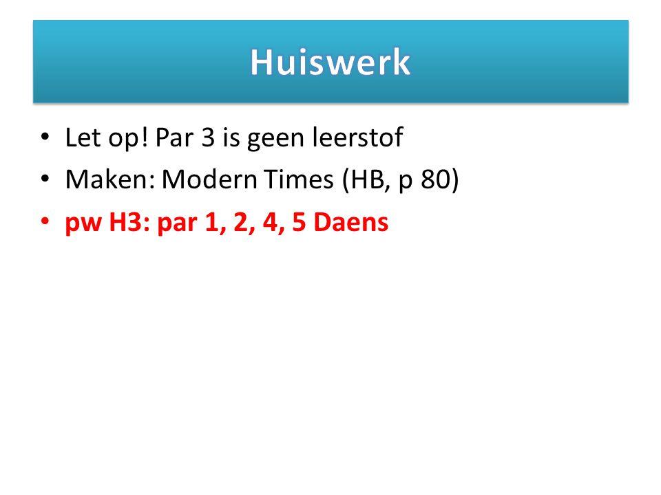 Let op! Par 3 is geen leerstof Maken: Modern Times (HB, p 80) pw H3: par 1, 2, 4, 5 Daens