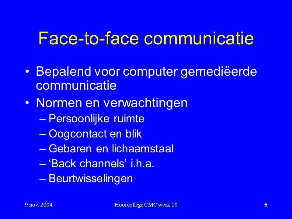 9 nov. 2004Hoorcollege CMC week 105 Face-to-face communicatie Bepalend voor computer gemediëerde communicatie Normen en verwachtingen –Persoonlijke ru