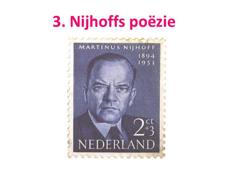 Nijhoffs poëzie De wandelaar (1916) Vormen (1924) Nieuwe gedichten (1934) – Awater Groot Nederland (1936) – Het uur U
