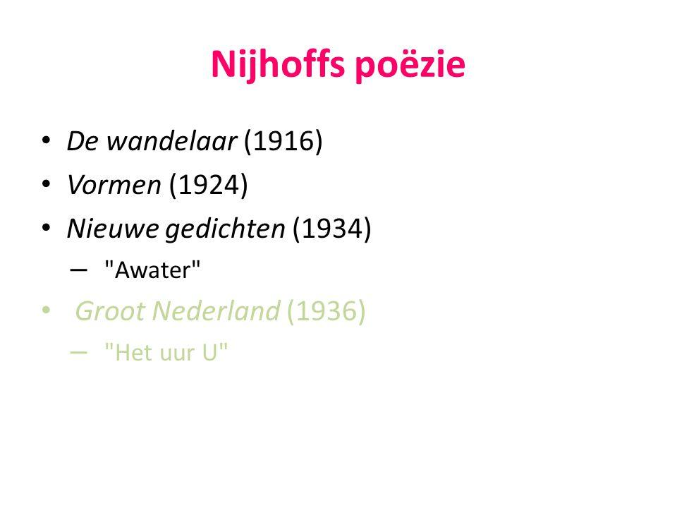 Nijhoffs poëzie Vorm: Klassieke versvorm en syntax – traditioneel Groeiende voorkeur voor het gewone woord (parlando) Inhoud: Vernieuwend Meerduidigheid