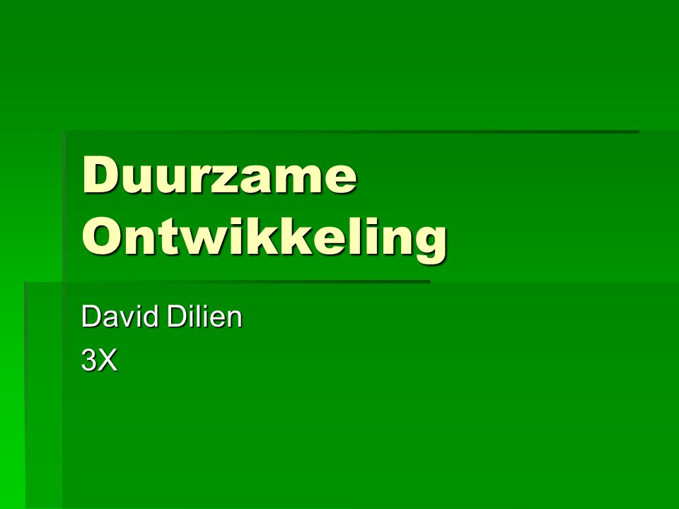 Duurzame Ontwikkeling David Dilien 3X