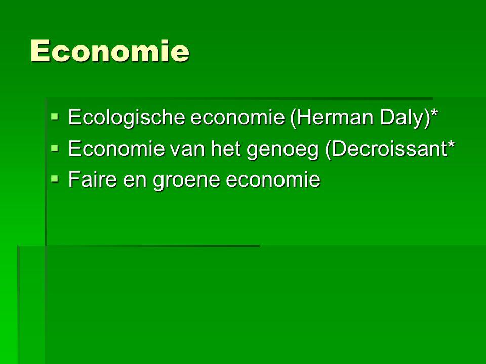 Economie  Ecologische economie (Herman Daly)*  Economie van het genoeg (Decroissant*  Faire en groene economie