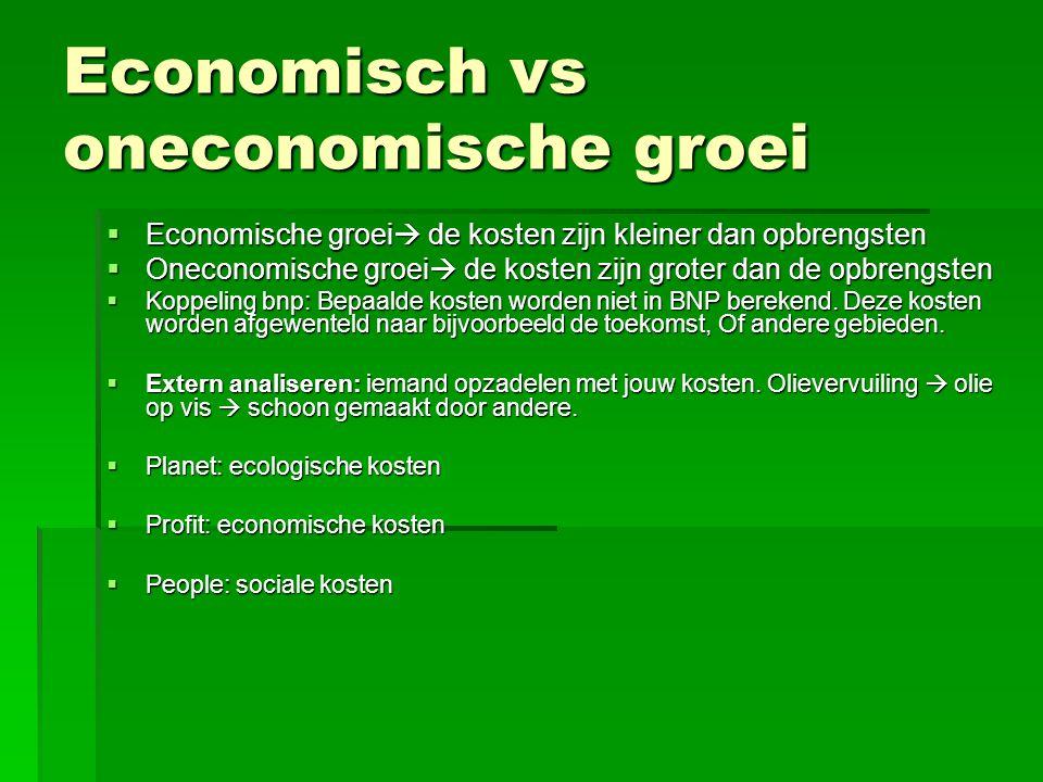 Economisch vs oneconomische groei  Economische groei  de kosten zijn kleiner dan opbrengsten  Oneconomische groei  de kosten zijn groter dan de op