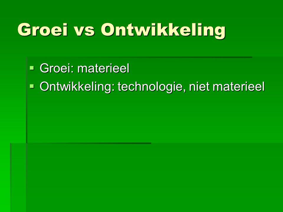 Groei vs Ontwikkeling  Groei: materieel  Ontwikkeling: technologie, niet materieel
