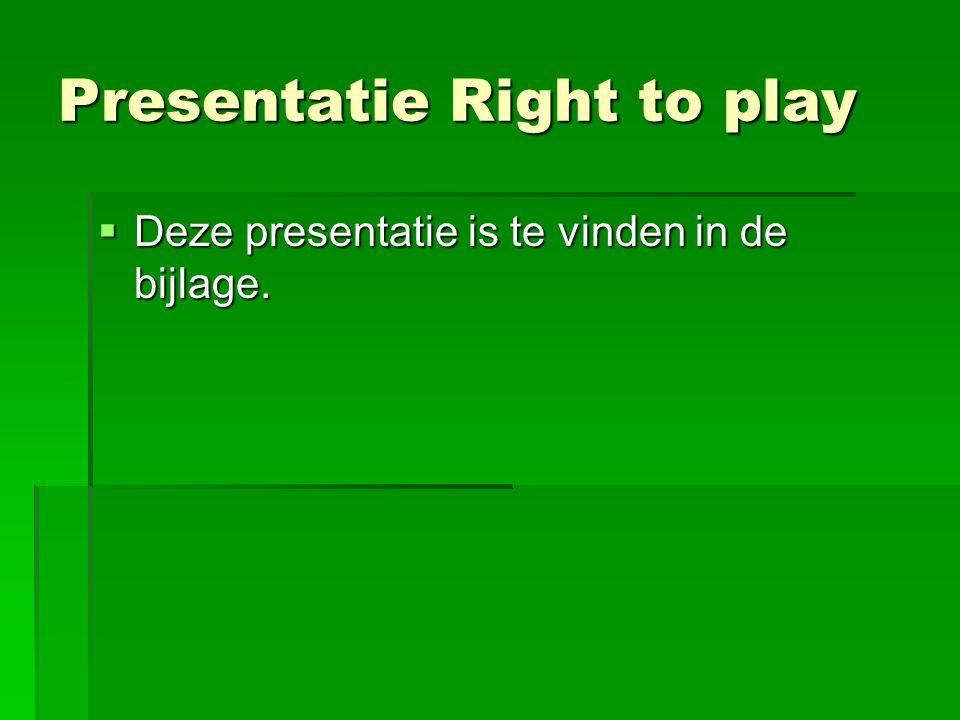 Presentatie Right to play  Deze presentatie is te vinden in de bijlage.