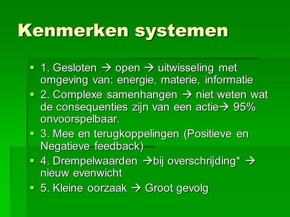 Kenmerken systemen  1. Gesloten  open  uitwisseling met omgeving van: energie, materie, informatie  2. Complexe samenhangen  niet weten wat de co