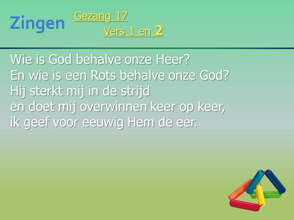 Wie is God behalve onze Heer? En wie is een Rots behalve onze God? Hij sterkt mij in de strijd en doet mij overwinnen keer op keer, ik geef voor eeuwi