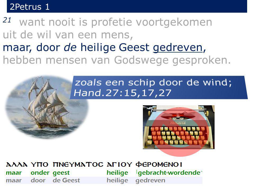 21 want nooit is profetie voortgekomen uit de wil van een mens, maar, door de heilige Geest gedreven, hebben mensen van Godswege gesproken.
