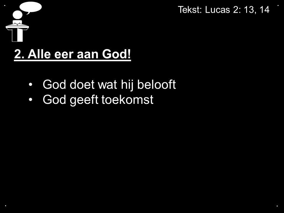 .... Tekst: Lucas 2: 13, 14 2. Alle eer aan God! God doet wat hij belooft God geeft toekomst