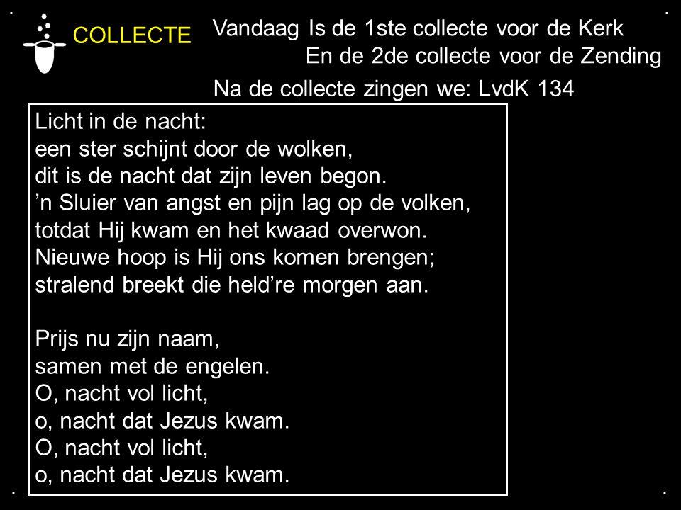 .... COLLECTE Vandaag Is de 1ste collecte voor de Kerk En de 2de collecte voor de Zending Licht in de nacht: een ster schijnt door de wolken, dit is d