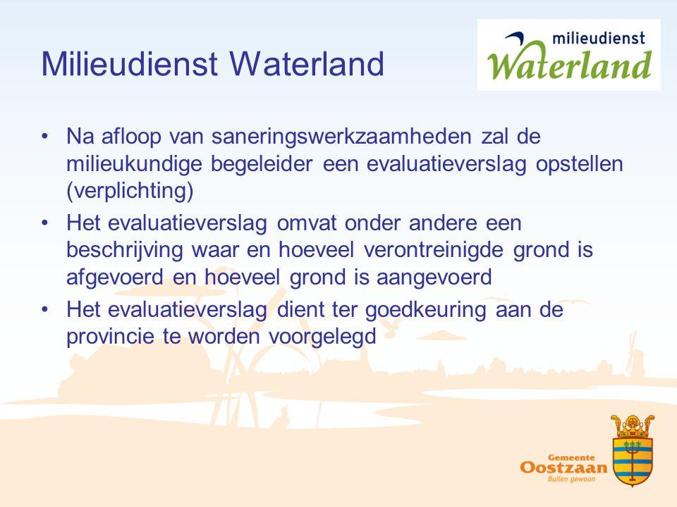Milieudienst Waterland Na afloop van saneringswerkzaamheden zal de milieukundige begeleider een evaluatieverslag opstellen (verplichting) Het evaluati