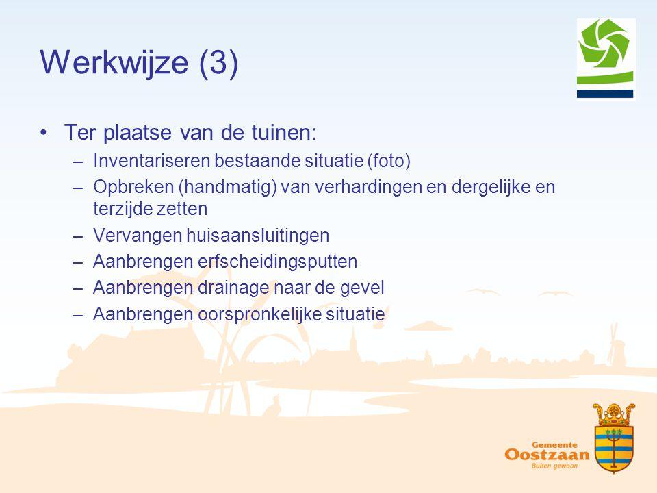 Werkwijze (3) Ter plaatse van de tuinen: –Inventariseren bestaande situatie (foto) –Opbreken (handmatig) van verhardingen en dergelijke en terzijde ze
