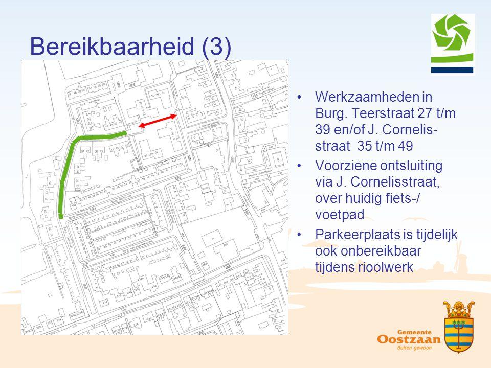 Bereikbaarheid (3) Werkzaamheden in Burg. Teerstraat 27 t/m 39 en/of J. Cornelis- straat 35 t/m 49 Voorziene ontsluiting via J. Cornelisstraat, over h