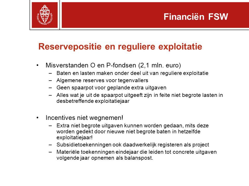 Reservepositie en reguliere exploitatie Misverstanden O en P-fondsen (2,1 mln. euro) –Baten en lasten maken onder deel uit van reguliere exploitatie –