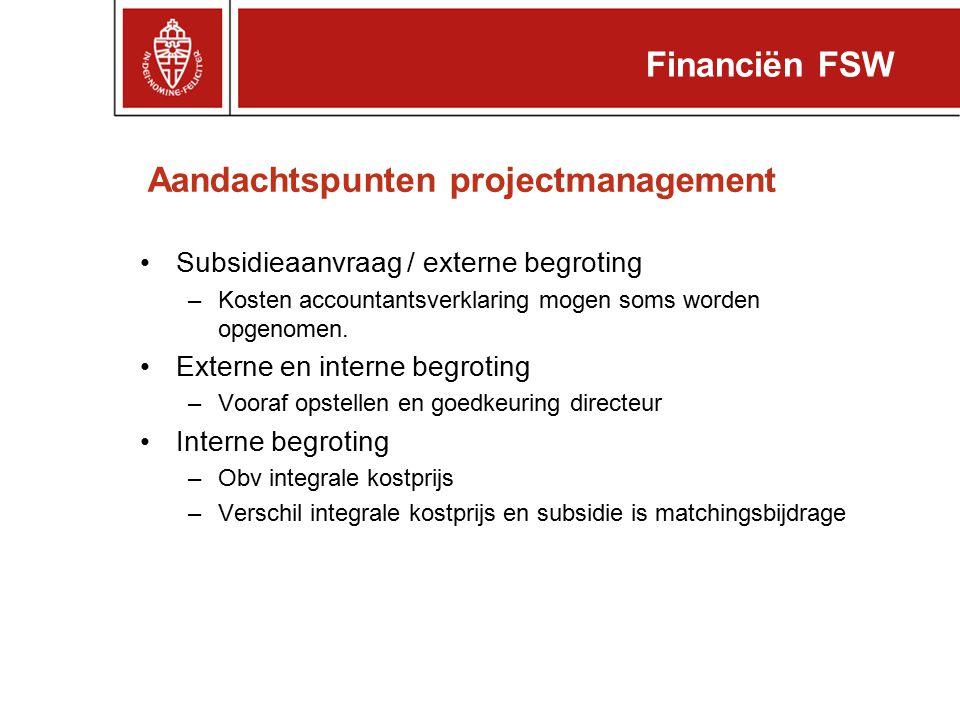 Aandachtspunten projectmanagement Subsidieaanvraag / externe begroting –Kosten accountantsverklaring mogen soms worden opgenomen. Externe en interne b