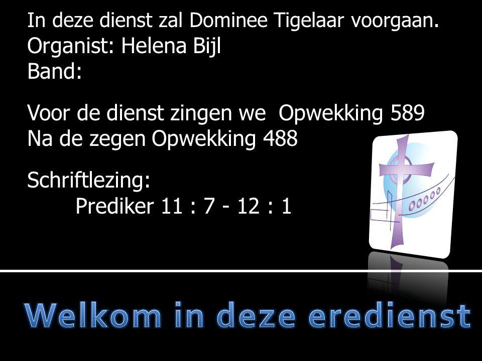 In deze dienst zal Dominee Tigelaar voorgaan.