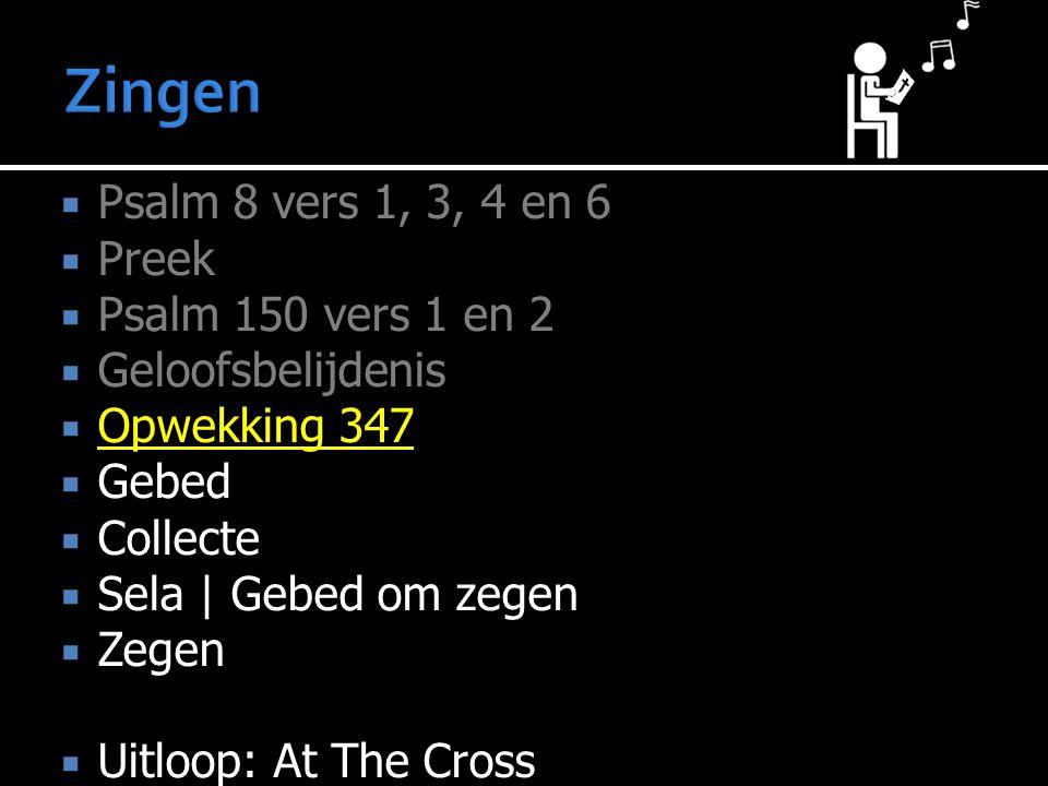  Psalm 8 vers 1, 3, 4 en 6  Preek  Psalm 150 vers 1 en 2  Geloofsbelijdenis  Opwekking 347  Gebed  Collecte  Sela | Gebed om zegen  Zegen  Uitloop: At The Cross