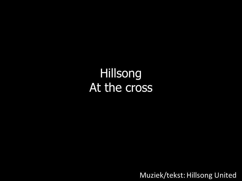 Hillsong At the cross Muziek/tekst: Hillsong United