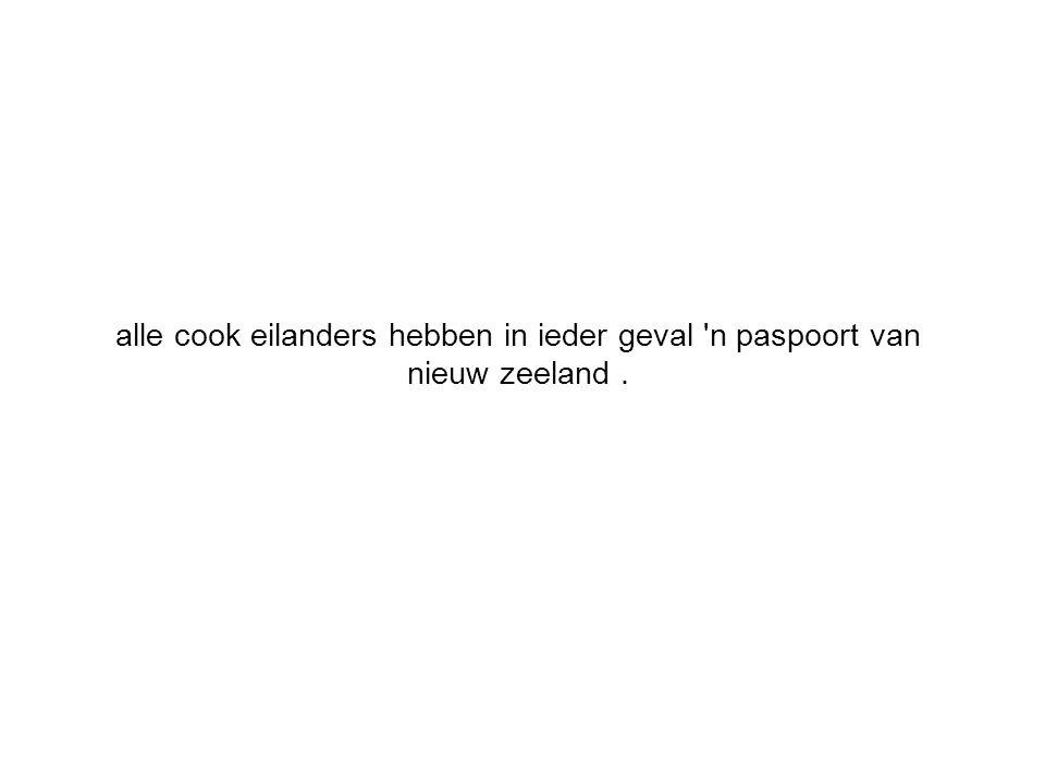 alle cook eilanders hebben in ieder geval 'n paspoort van nieuw zeeland.