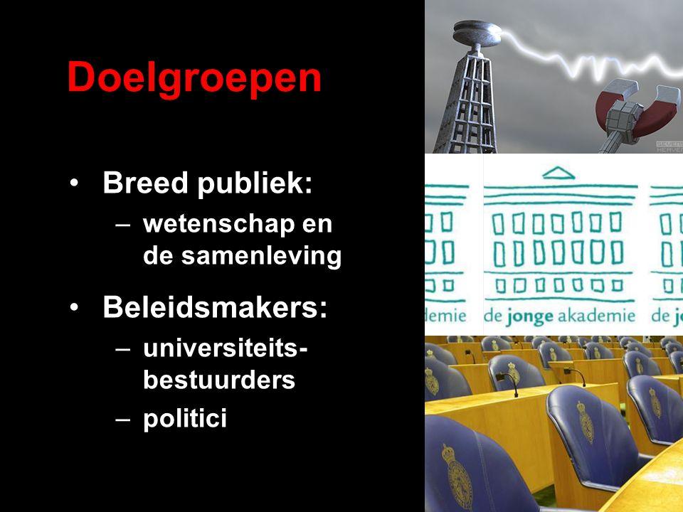 Doelgroepen Breed publiek: –wetenschap en de samenleving Beleidsmakers: –universiteits- bestuurders –politici