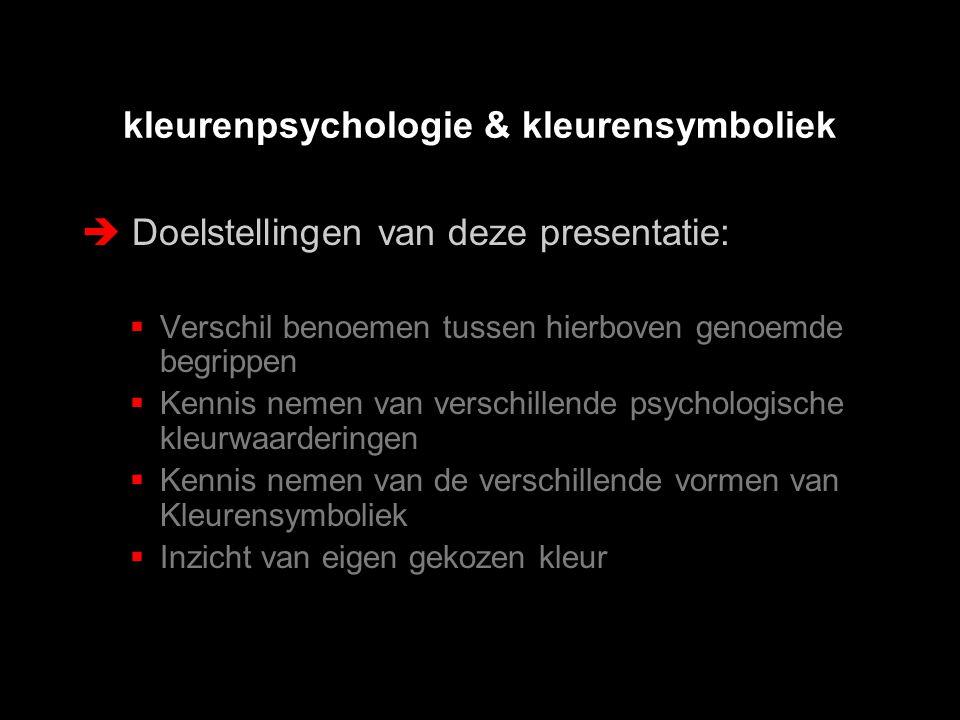 kleurenpsychologie & kleurensymboliek  Doelstellingen van deze presentatie:  Verschil benoemen tussen hierboven genoemde begrippen  Kennis nemen va