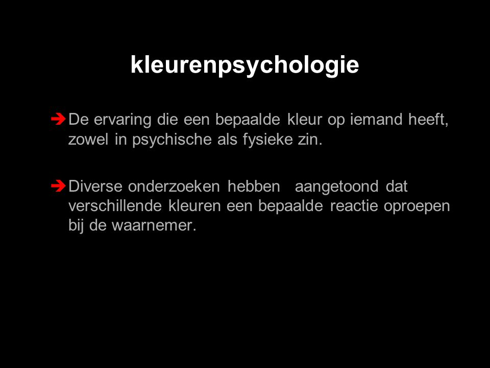 kleurenpsychologie  De ervaring die een bepaalde kleur op iemand heeft, zowel in psychische als fysieke zin.  Diverse onderzoeken hebben aangetoond