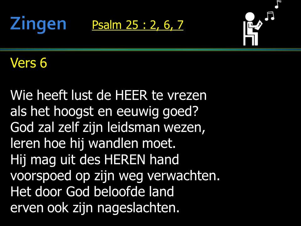 Vers 6 Wie heeft lust de HEER te vrezen als het hoogst en eeuwig goed? God zal zelf zijn leidsman wezen, leren hoe hij wandlen moet. Hij mag uit des H