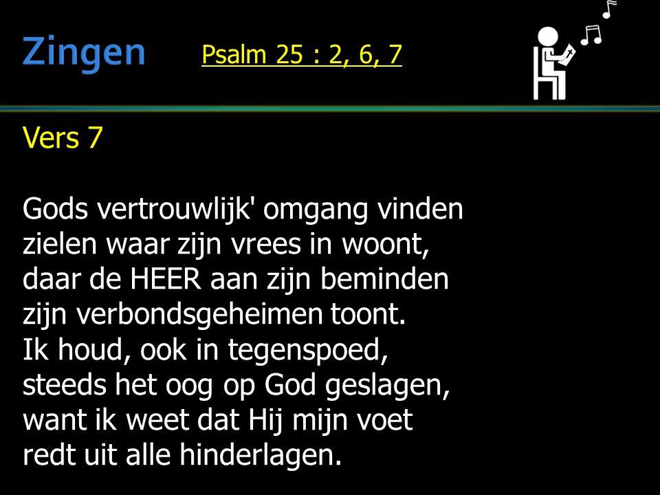 Vers 7 Gods vertrouwlijk' omgang vinden zielen waar zijn vrees in woont, daar de HEER aan zijn beminden zijn verbondsgeheimen toont. Ik houd, ook in t