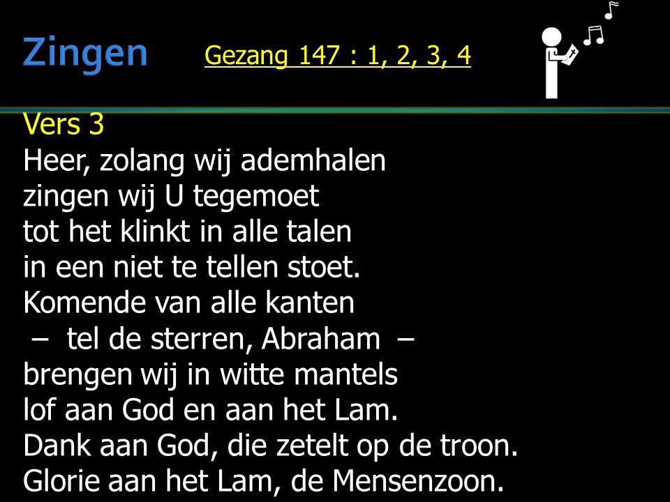 Vers 3 Heer, zolang wij ademhalen zingen wij U tegemoet tot het klinkt in alle talen in een niet te tellen stoet. Komende van alle kanten – tel de ste