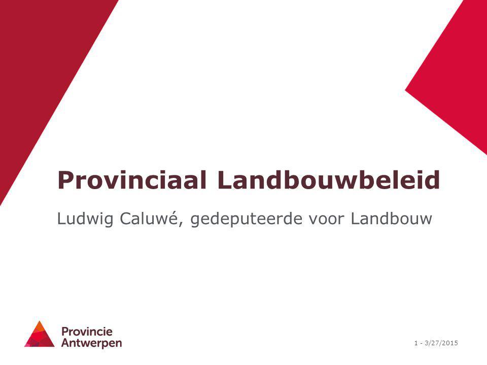 1 - 3/27/2015 Provinciaal Landbouwbeleid Ludwig Caluwé, gedeputeerde voor Landbouw