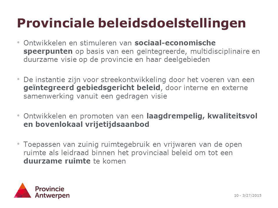 10 - 3/27/2015 Provinciale beleidsdoelstellingen Ontwikkelen en stimuleren van sociaal-economische speerpunten op basis van een geïntegreerde, multidi