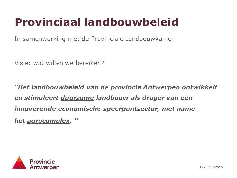 """12 - 3/27/2015 Provinciaal landbouwbeleid In samenwerking met de Provinciale Landbouwkamer Visie: wat willen we bereiken? """"Het landbouwbeleid van de p"""