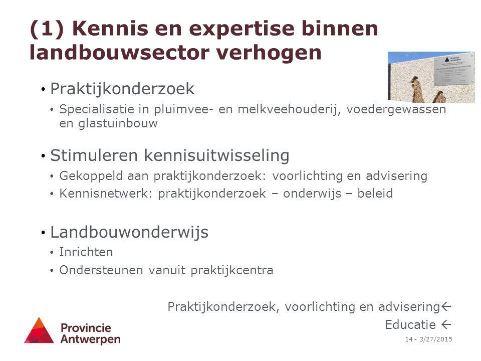 14 - 3/27/2015 (1) Kennis en expertise binnen landbouwsector verhogen Praktijkonderzoek Specialisatie in pluimvee- en melkveehouderij, voedergewassen