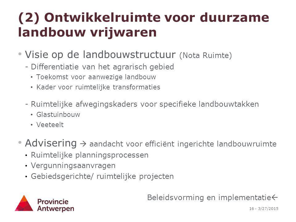 16 - 3/27/2015 (2) Ontwikkelruimte voor duurzame landbouw vrijwaren Visie op de landbouwstructuur (Nota Ruimte) - Differentiatie van het agrarisch geb