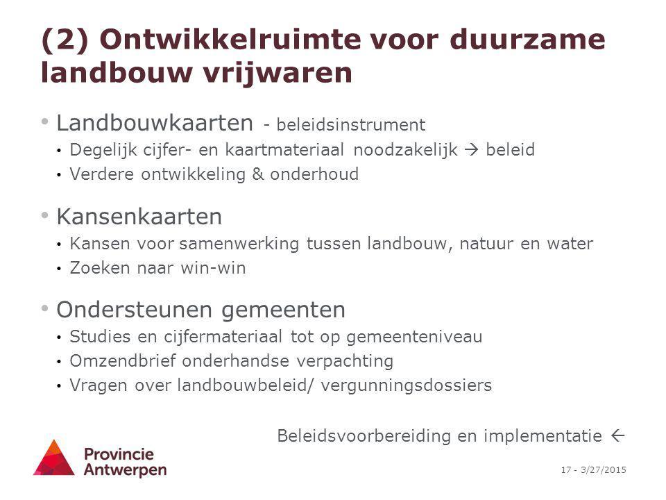 17 - 3/27/2015 (2) Ontwikkelruimte voor duurzame landbouw vrijwaren Landbouwkaarten - beleidsinstrument Degelijk cijfer- en kaartmateriaal noodzakelij