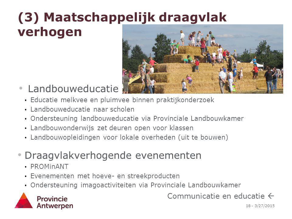 18 - 3/27/2015 (3) Maatschappelijk draagvlak verhogen Landbouweducatie Educatie melkvee en pluimvee binnen praktijkonderzoek Landbouweducatie naar sch