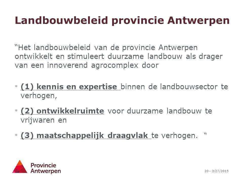 """20 - 3/27/2015 Landbouwbeleid provincie Antwerpen """"Het landbouwbeleid van de provincie Antwerpen ontwikkelt en stimuleert duurzame landbouw als drager"""