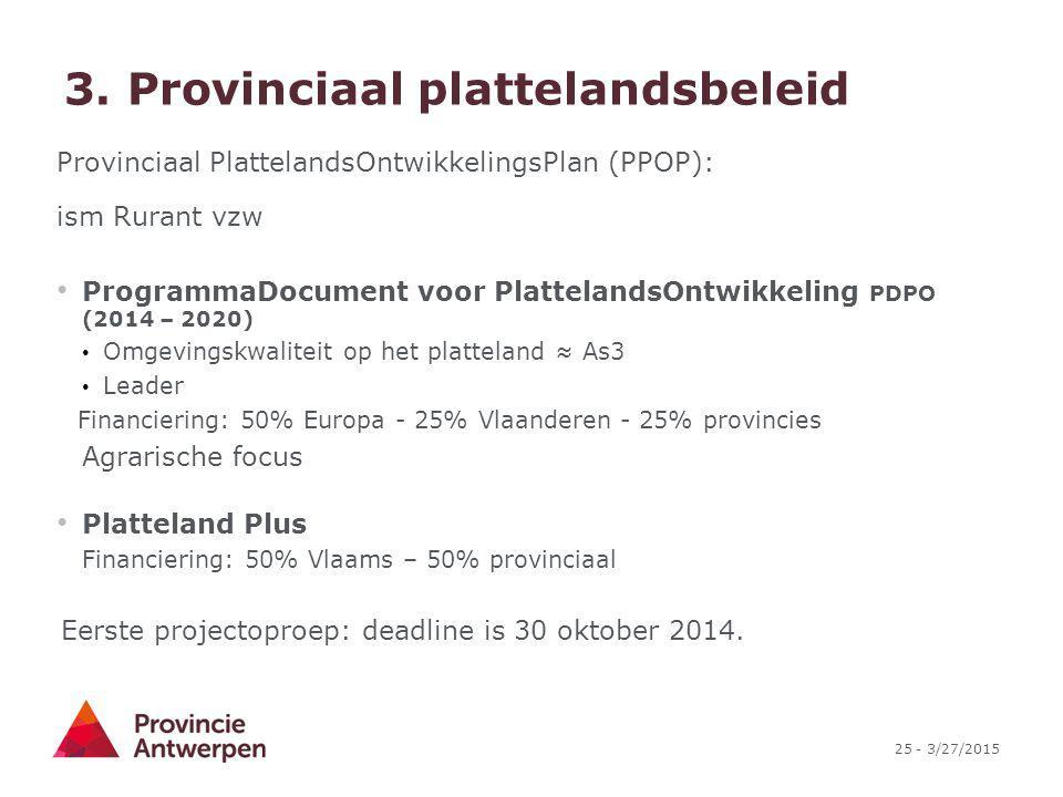 25 - 3/27/2015 3. Provinciaal plattelandsbeleid Provinciaal PlattelandsOntwikkelingsPlan (PPOP): ism Rurant vzw ProgrammaDocument voor PlattelandsOntw