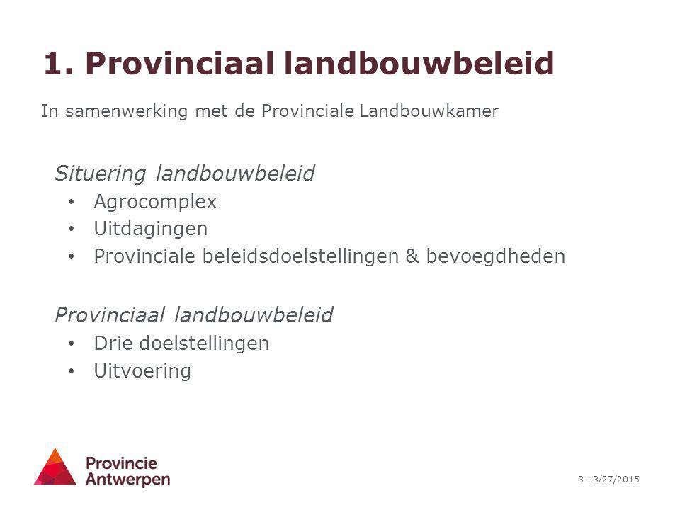 3 - 3/27/2015 1. Provinciaal landbouwbeleid In samenwerking met de Provinciale Landbouwkamer Situering landbouwbeleid Agrocomplex Uitdagingen Provinci