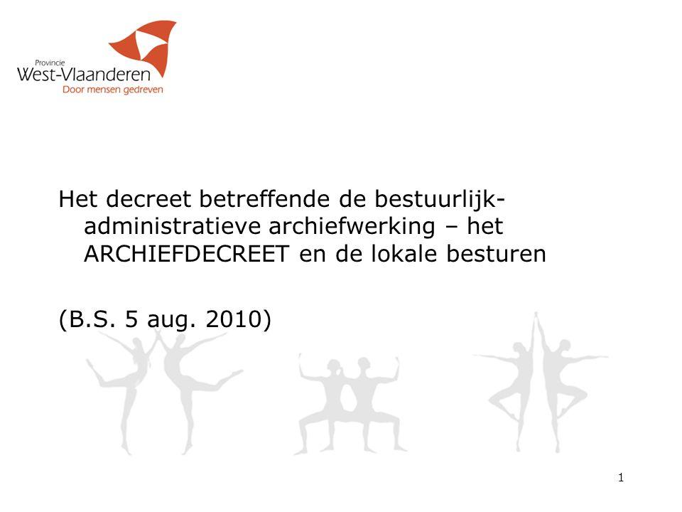 Het decreet betreffende de bestuurlijk- administratieve archiefwerking – het ARCHIEFDECREET en de lokale besturen (B.S.