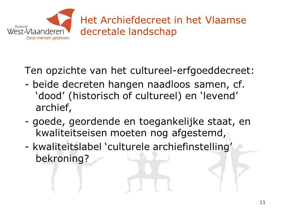 Het Archiefdecreet in het Vlaamse decretale landschap Ten opzichte van het cultureel-erfgoeddecreet: - beide decreten hangen naadloos samen, cf.