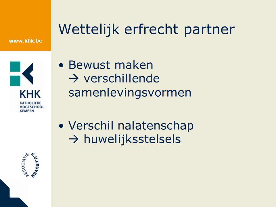 www.khk.be Wettelijk erfrecht partner Bewust maken  verschillende samenlevingsvormen Verschil nalatenschap  huwelijksstelsels