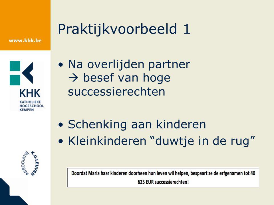 www.khk.be Praktijkvoorbeeld 1 Na overlijden partner  besef van hoge successierechten Schenking aan kinderen Kleinkinderen duwtje in de rug