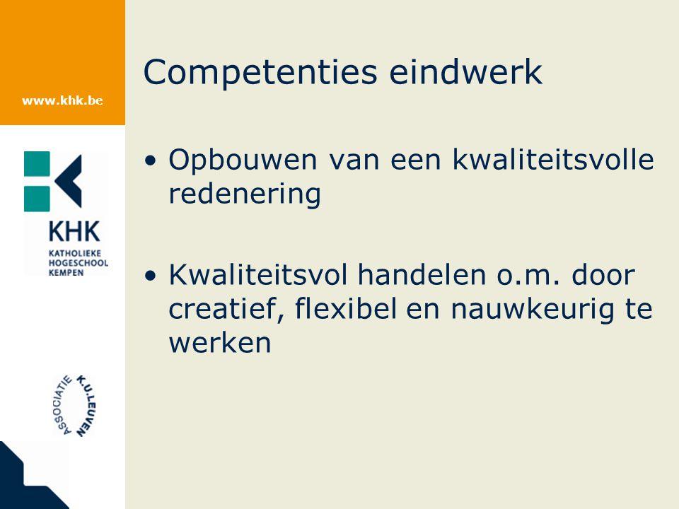 www.khk.be Competenties eindwerk Opbouwen van een kwaliteitsvolle redenering Kwaliteitsvol handelen o.m.