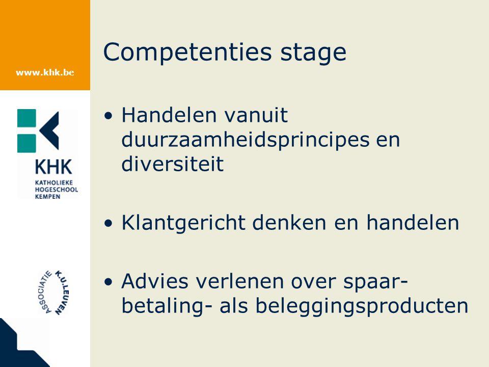www.khk.be Competenties stage Handelen vanuit duurzaamheidsprincipes en diversiteit Klantgericht denken en handelen Advies verlenen over spaar- betaling- als beleggingsproducten