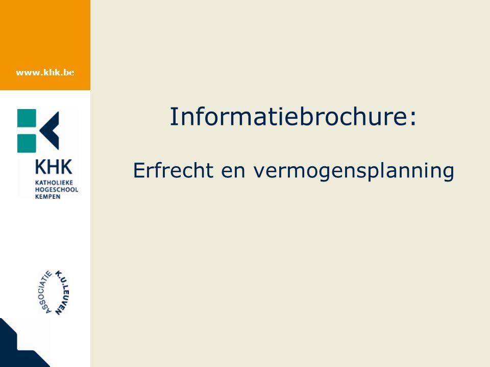 www.khk.be Erfrecht en vermogensplanning Informatiebrochure: