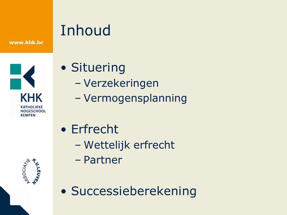 www.khk.be Inhoud Situering –Verzekeringen –Vermogensplanning Erfrecht –Wettelijk erfrecht –Partner Successieberekening